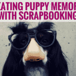 Creating Puppy Memories with Scrapbooking